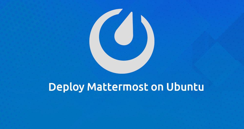 How to deploy Mattermost on Ubuntu 18.04