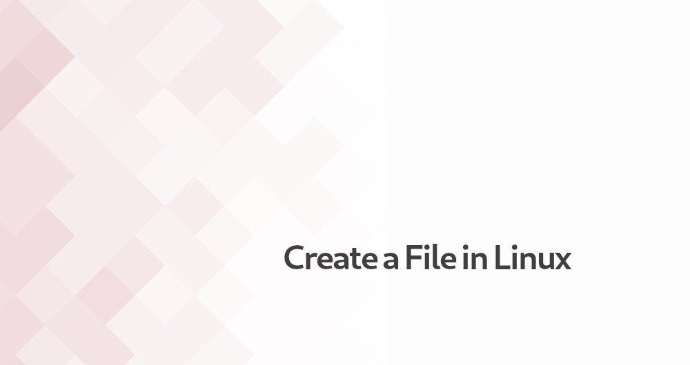 How to Create a File in Linux