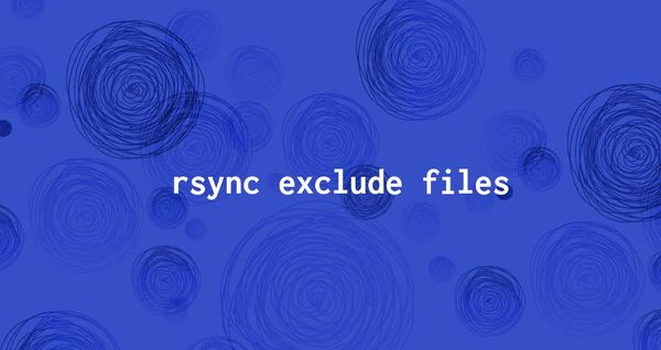 How to Exclude Files and Directories with Rsync