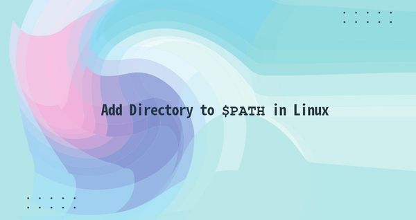 How to Add a Directory to PATH in Linux